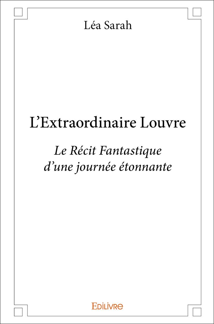 Livre L Extraordinaire Louvre Le Recit Fantastique D Une